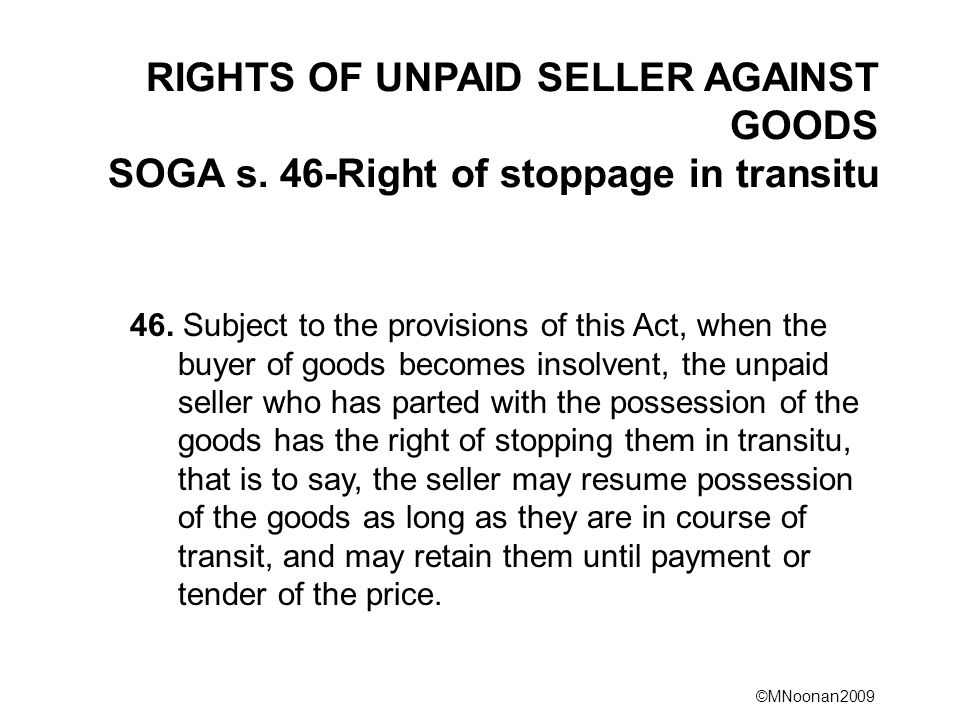 RIGHTS OF UNPAID SELLER AGAINST GOODS SOGA s. 46-Right of stoppage in transitu