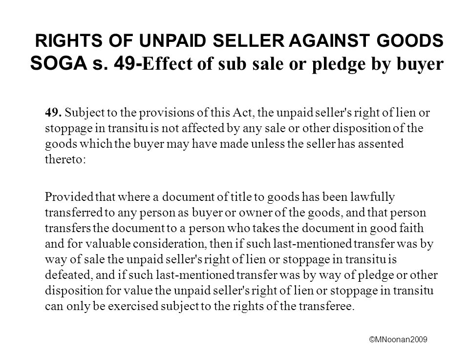 RIGHTS OF UNPAID SELLER AGAINST GOODS SOGA s. 49-Effect of sub sale or pledge by buyer