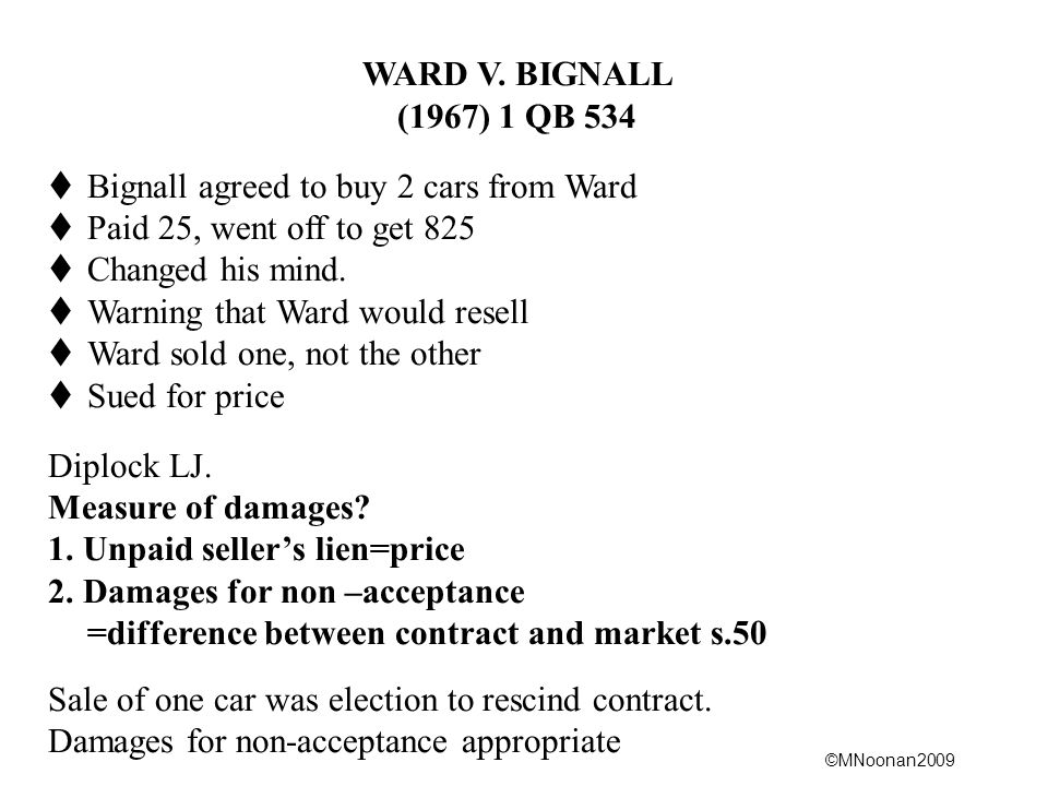 WARD V. BIGNALL (1967) 1 QB 534. Bignall agreed to buy 2 cars from Ward. Paid 25, went off to get 825.