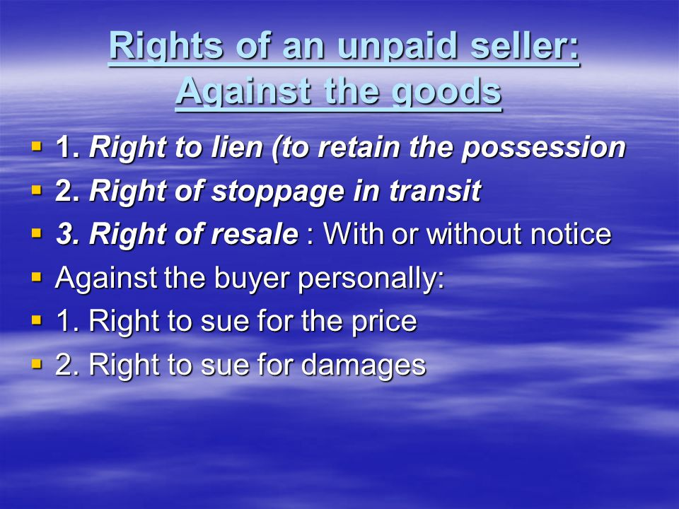 Rights of an unpaid seller: Against the goods