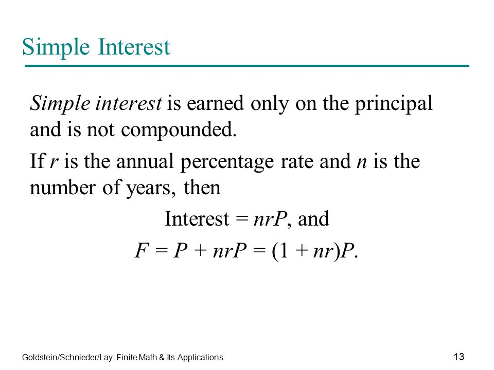 Simple Interest Simple interest is earned only on the principal and is not compounded.