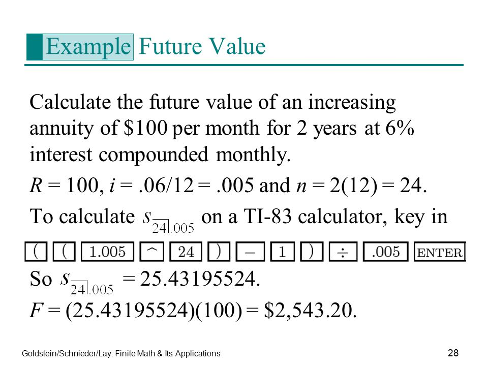 Example Future Value Calculate the future value of an increasing annuity of $100 per month for 2 years at 6% interest compounded monthly.