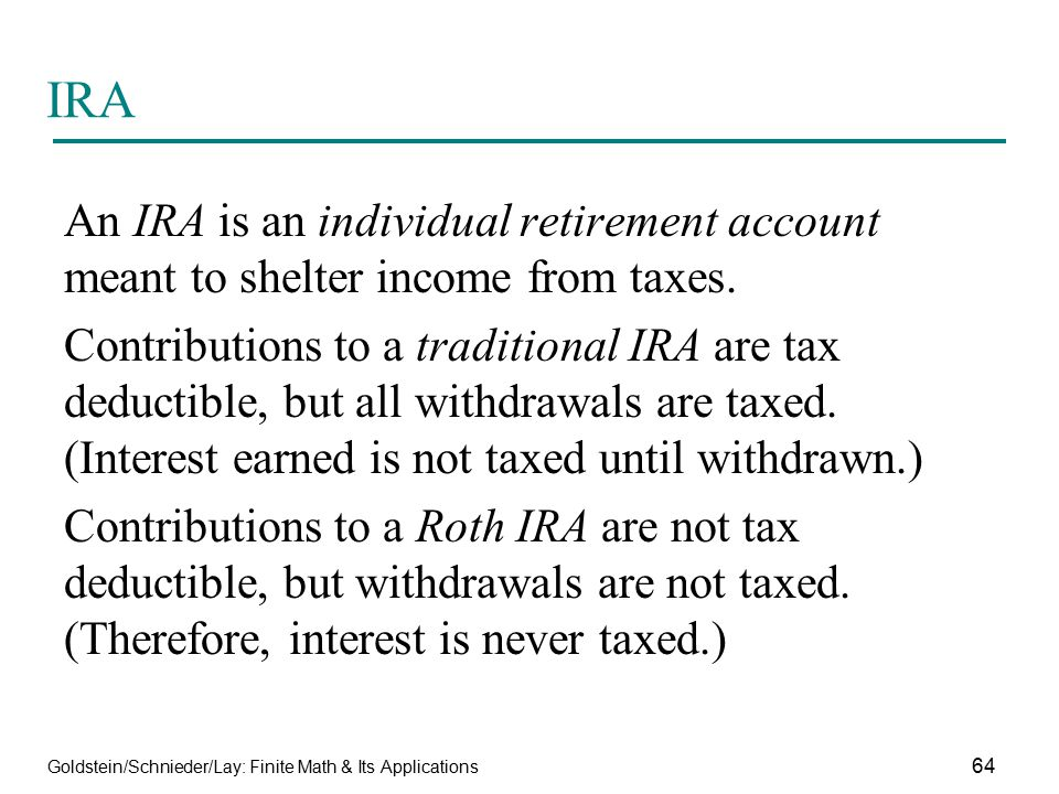 IRA An IRA is an individual retirement account meant to shelter income from taxes.