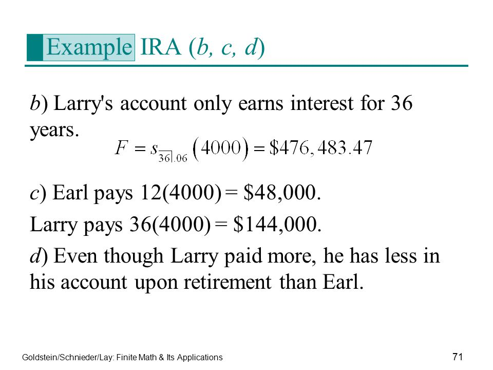 Example IRA (b, c, d) b) Larry s account only earns interest for 36 years. c) Earl pays 12(4000) = $48,000.