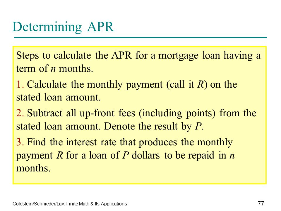 Determining APR Steps to calculate the APR for a mortgage loan having a term of n months.