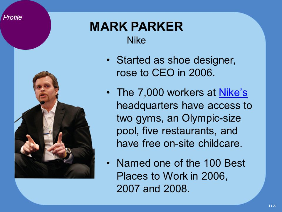 MARK PARKER Nike Started as shoe designer, rose to CEO in 2006.