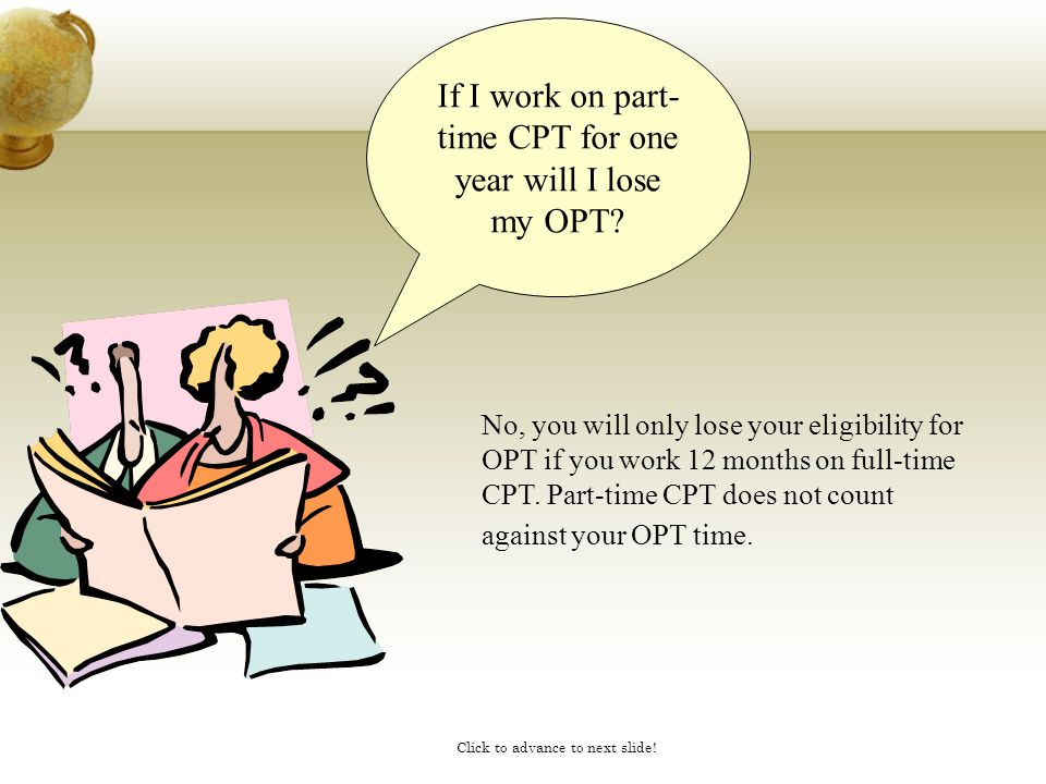 If I work on part-time CPT for one year will I lose my OPT