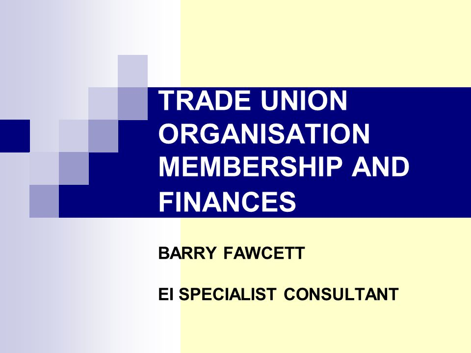 TRADE UNION ORGANISATION MEMBERSHIP AND FINANCES