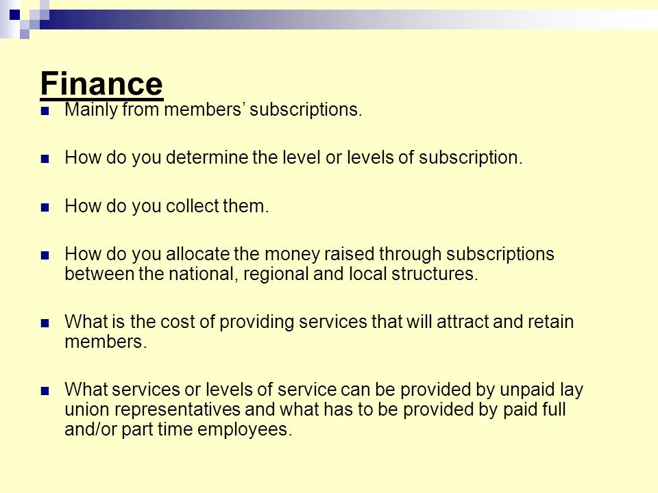 Finance Mainly from members' subscriptions.