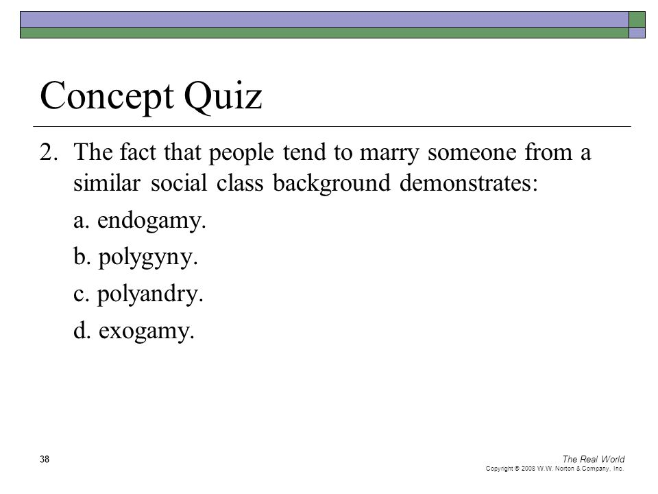 Concept Quiz 2. The fact that people tend to marry someone from a similar social class background demonstrates: