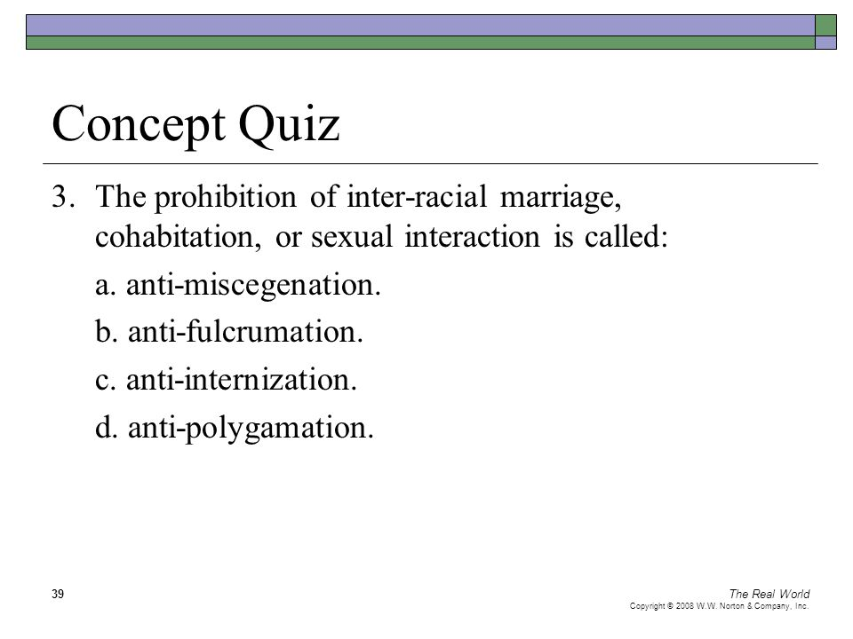 Concept Quiz 3. The prohibition of inter-racial marriage, cohabitation, or sexual interaction is called: