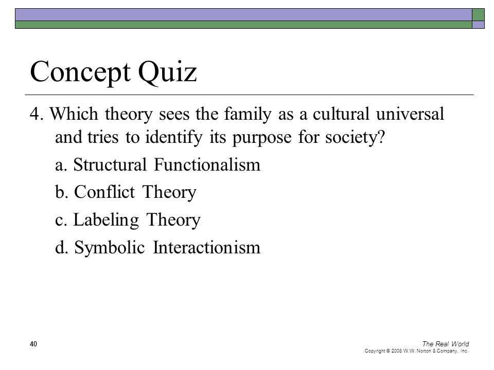 Concept Quiz 4. Which theory sees the family as a cultural universal and tries to identify its purpose for society