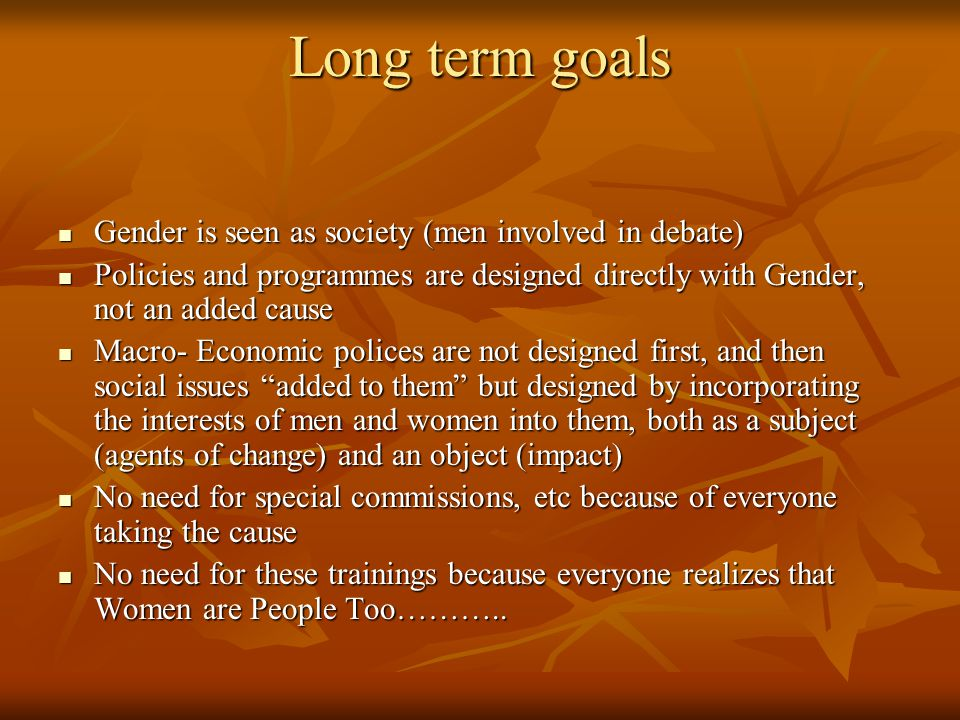 Long term goals Gender is seen as society (men involved in debate)