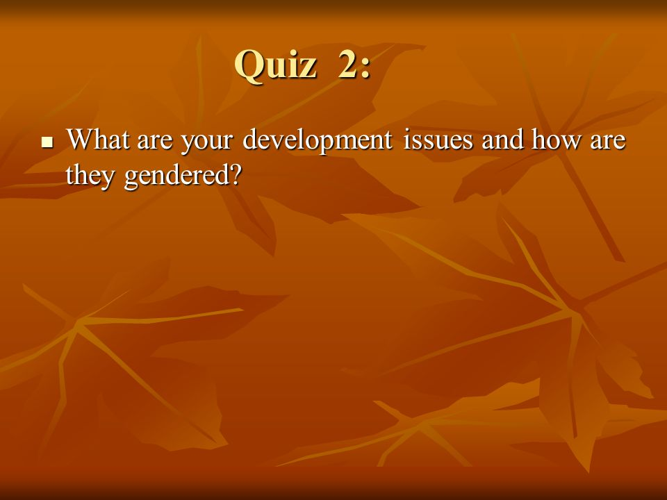Quiz 2: What are your development issues and how are they gendered