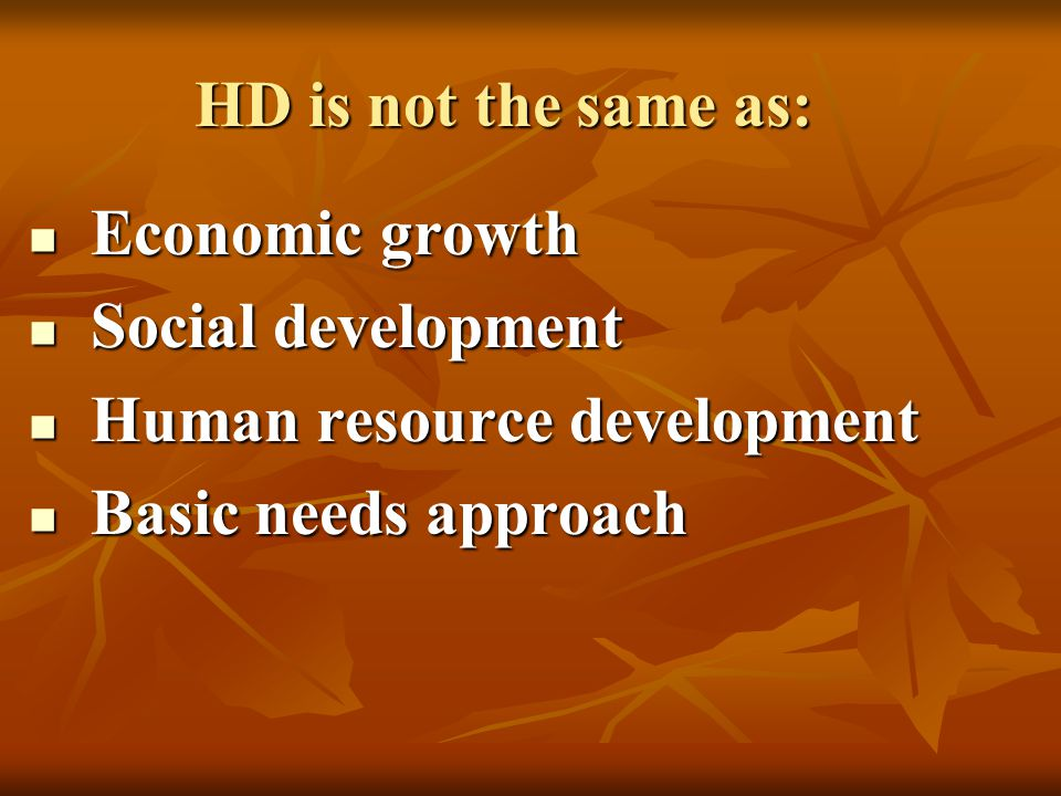 HD is not the same as: Economic growth. Social development.