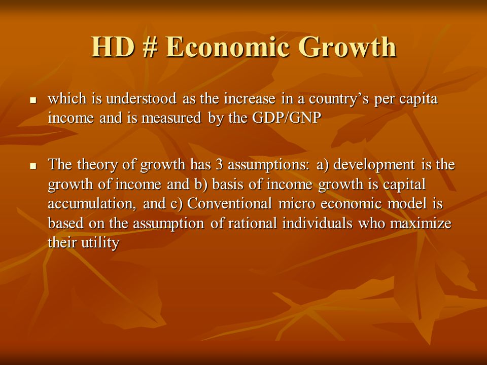 HD # Economic Growth which is understood as the increase in a country's per capita income and is measured by the GDP/GNP.