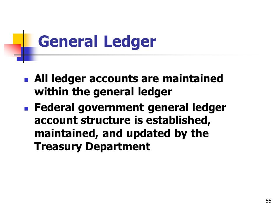 General Ledger All ledger accounts are maintained within the general ledger.