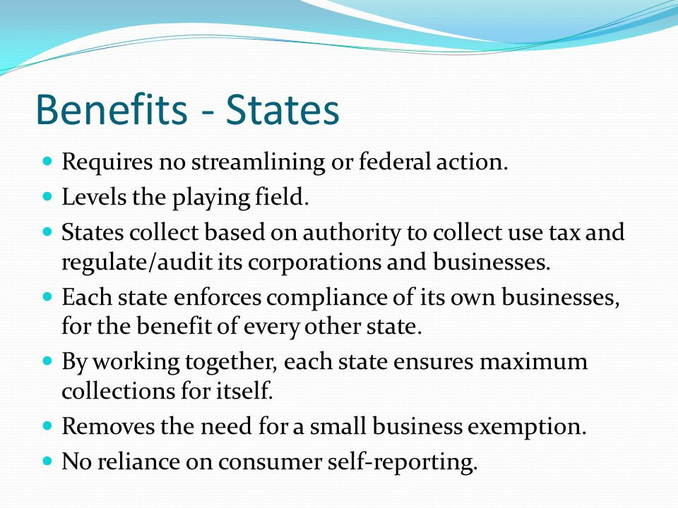 Benefits - States Requires no streamlining or federal action.
