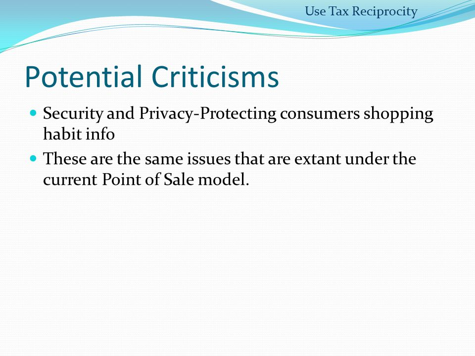 Use Tax Reciprocity Potential Criticisms. Security and Privacy-Protecting consumers shopping habit info.
