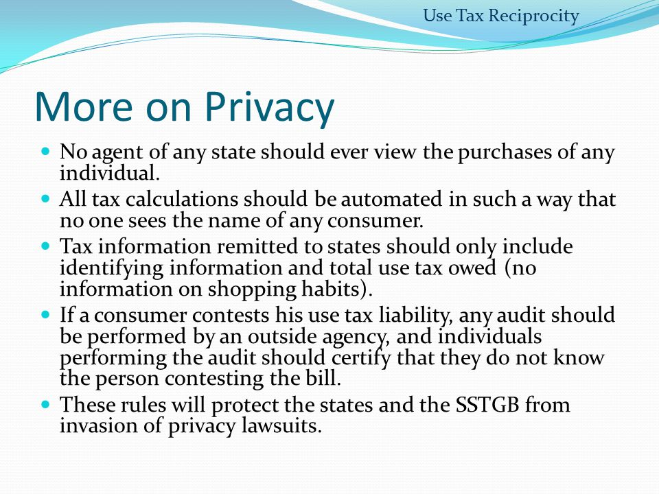 Use Tax Reciprocity More on Privacy. No agent of any state should ever view the purchases of any individual.