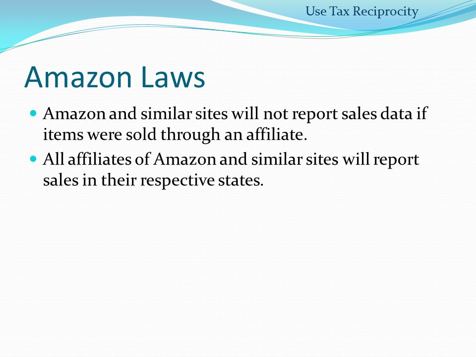 Use Tax Reciprocity Amazon Laws. Amazon and similar sites will not report sales data if items were sold through an affiliate.