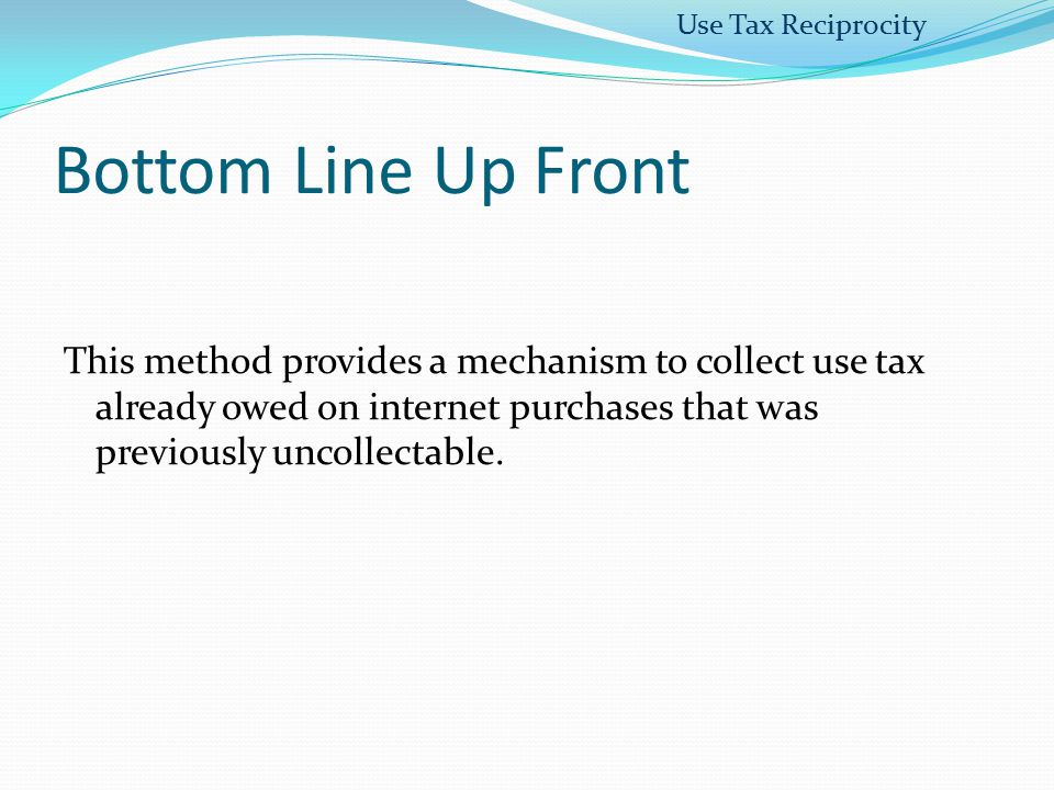Use Tax Reciprocity Bottom Line Up Front.