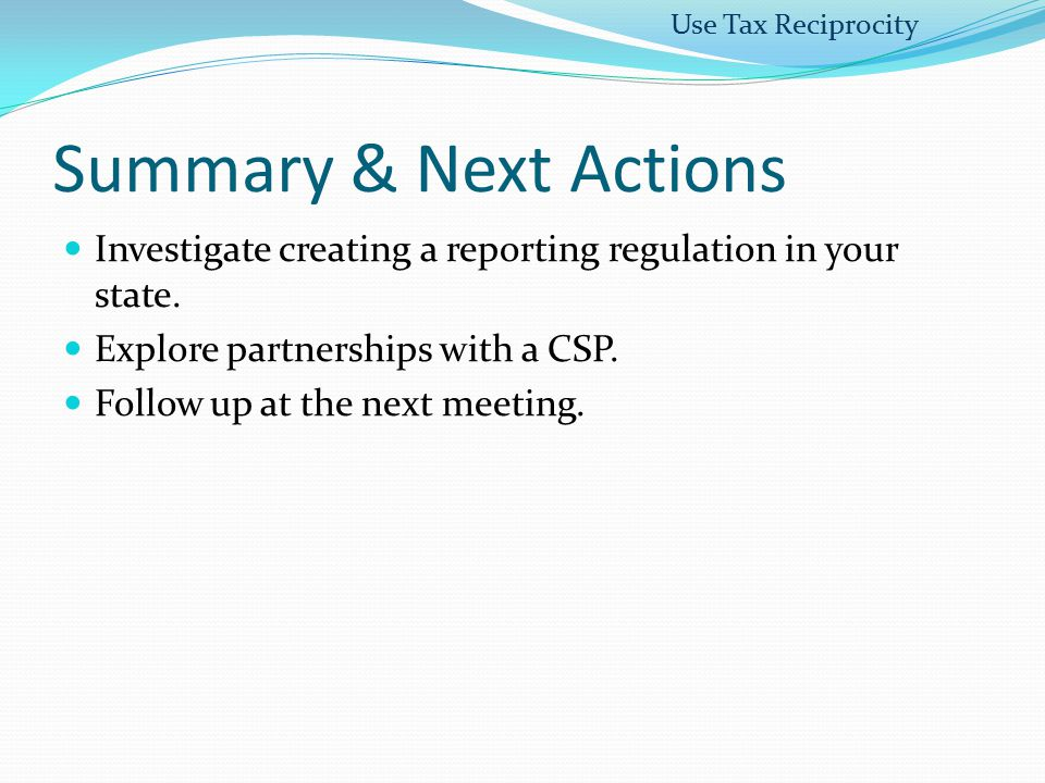 Use Tax Reciprocity Summary & Next Actions. Investigate creating a reporting regulation in your state.
