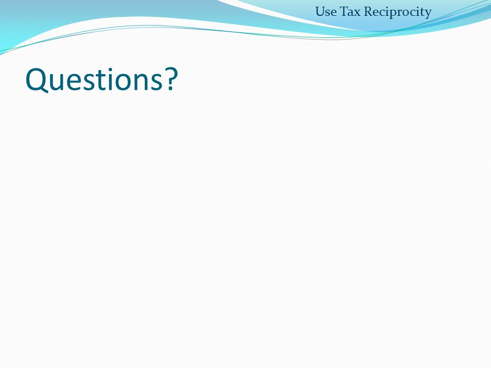 Use Tax Reciprocity Questions