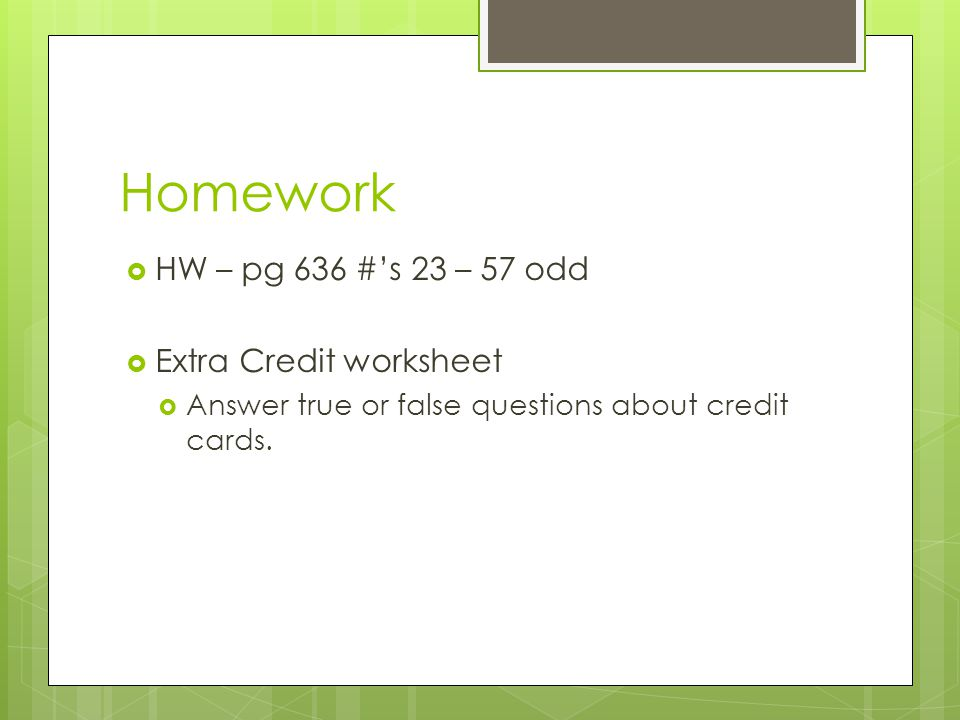 Homework HW – pg 636 #'s 23 – 57 odd Extra Credit worksheet