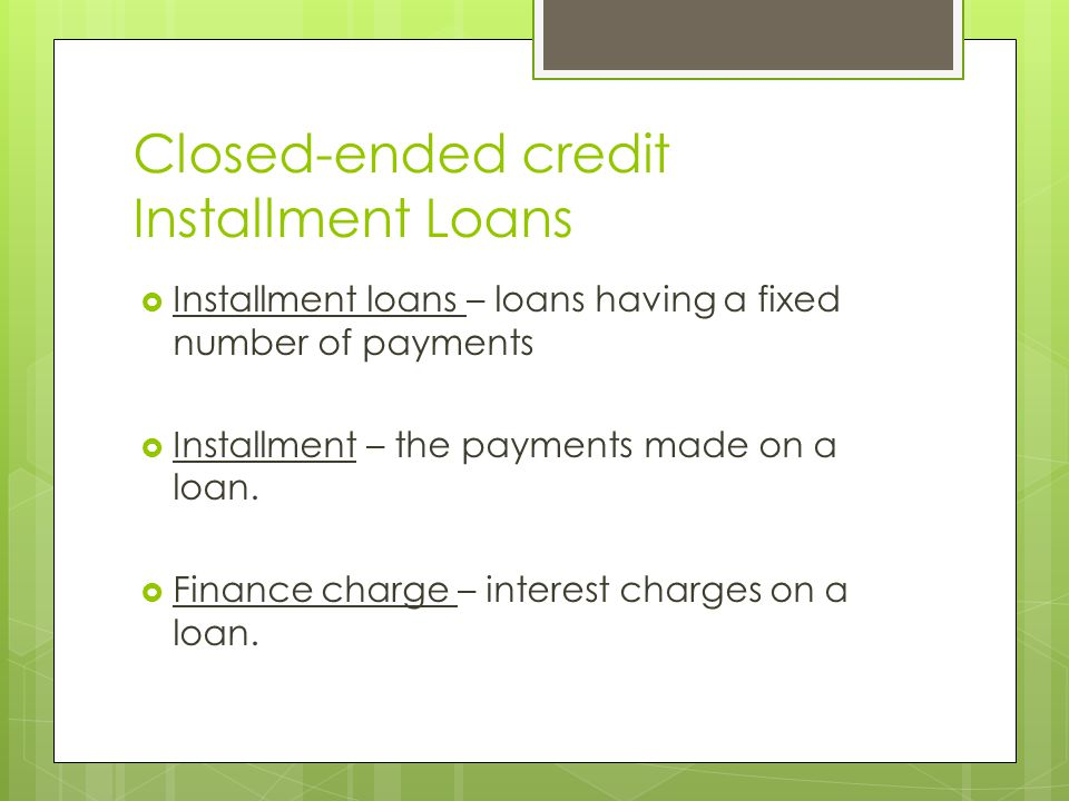 Closed-ended credit Installment Loans