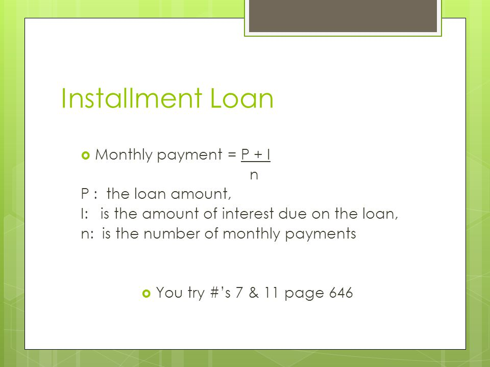 Installment Loan Monthly payment = P + I n P : the loan amount,