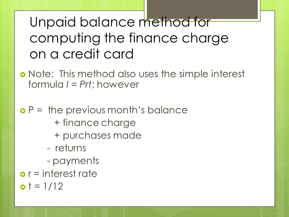 Unpaid balance method for computing the finance charge on a credit card
