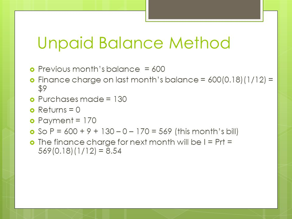 Unpaid Balance Method Previous month's balance = 600