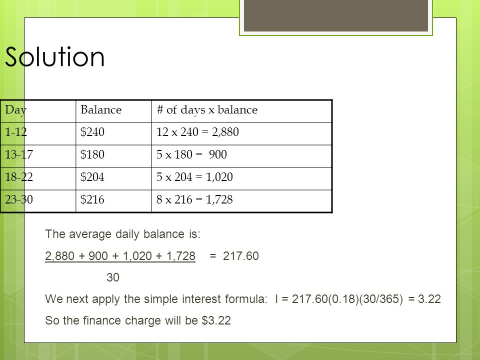 Solution Day Balance # of days x balance 1-12 $240 12 x 240 = 2,880