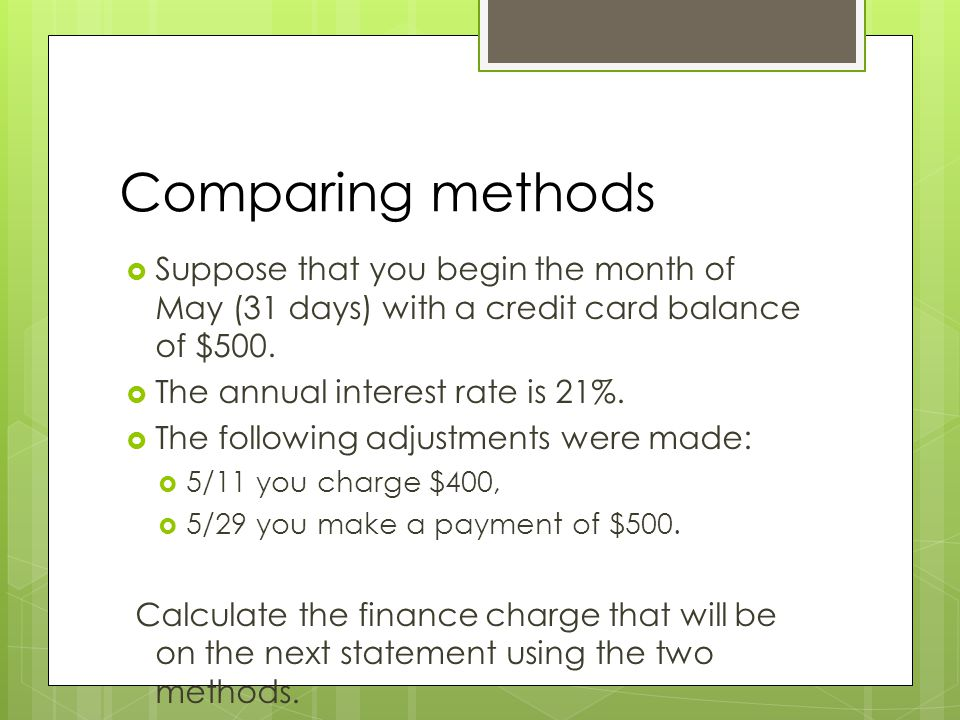 Comparing methods Suppose that you begin the month of May (31 days) with a credit card balance of $500.