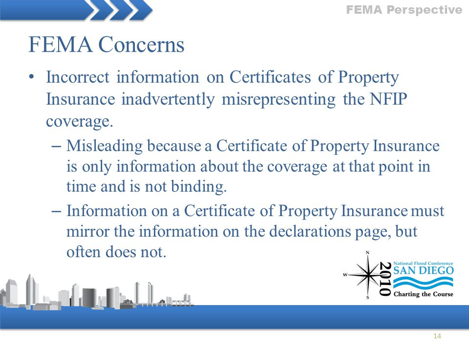 FEMA Perspective FEMA Concerns. Incorrect information on Certificates of Property Insurance inadvertently misrepresenting the NFIP coverage.