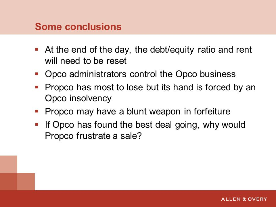 Some conclusions At the end of the day, the debt/equity ratio and rent will need to be reset. Opco administrators control the Opco business.