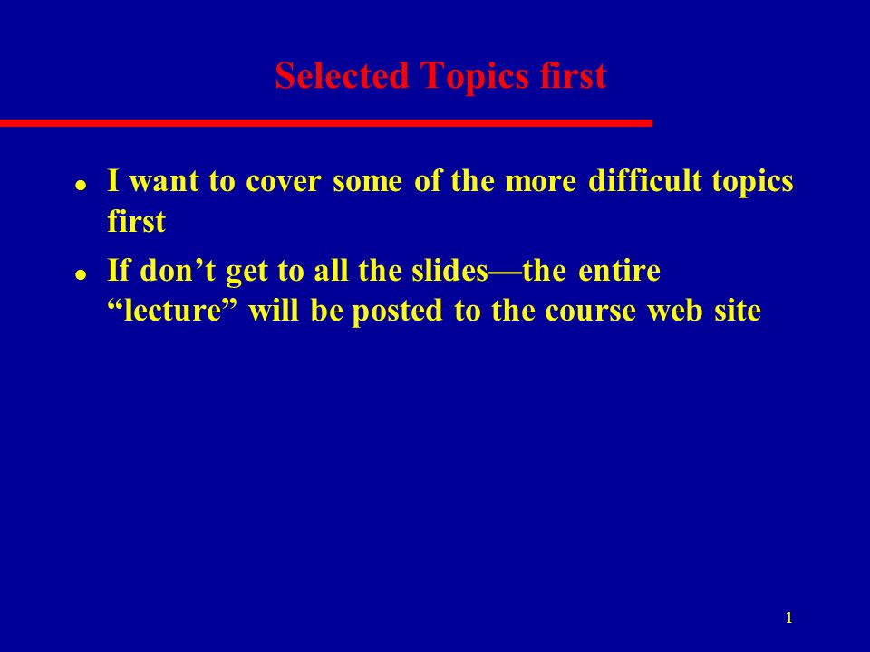 Selected Topics first I want to cover some of the more difficult topics first.