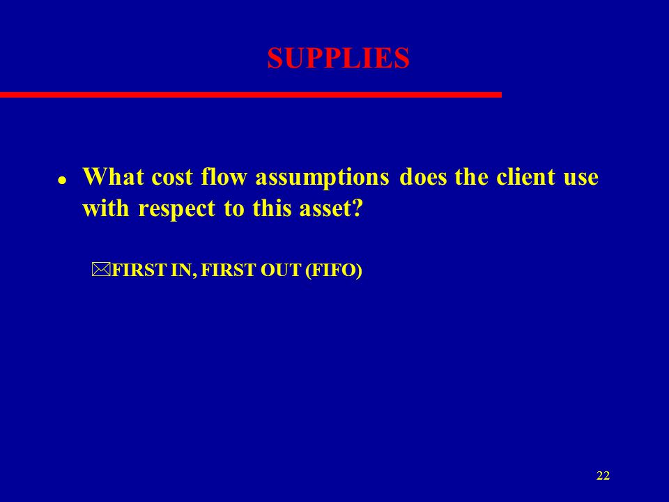 SUPPLIES What cost flow assumptions does the client use with respect to this asset.