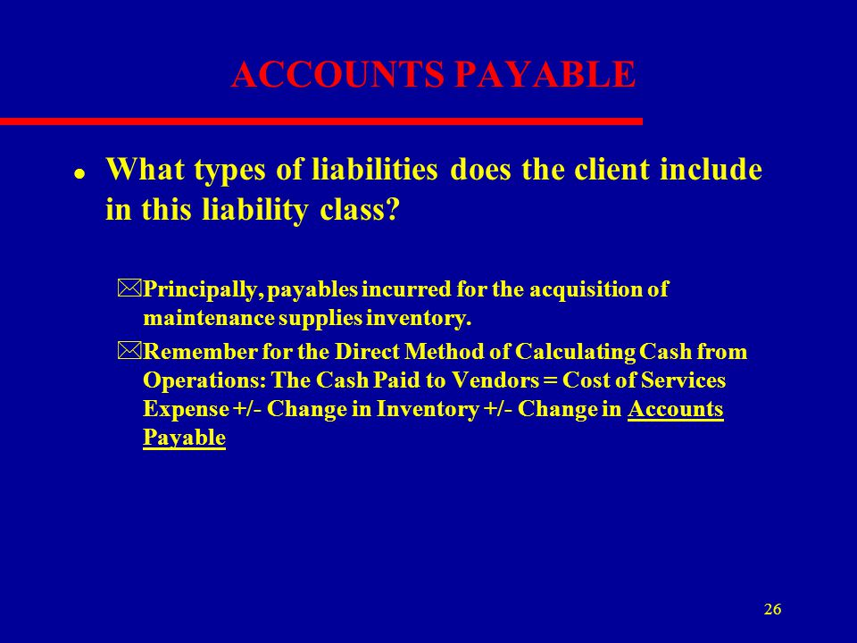 ACCOUNTS PAYABLE What types of liabilities does the client include in this liability class