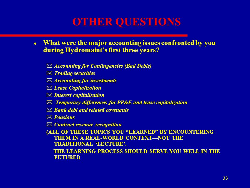 OTHER QUESTIONS What were the major accounting issues confronted by you during Hydromaint's first three years