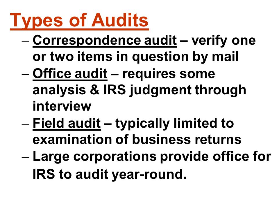 Types of Audits Correspondence audit – verify one or two items in question by mail.
