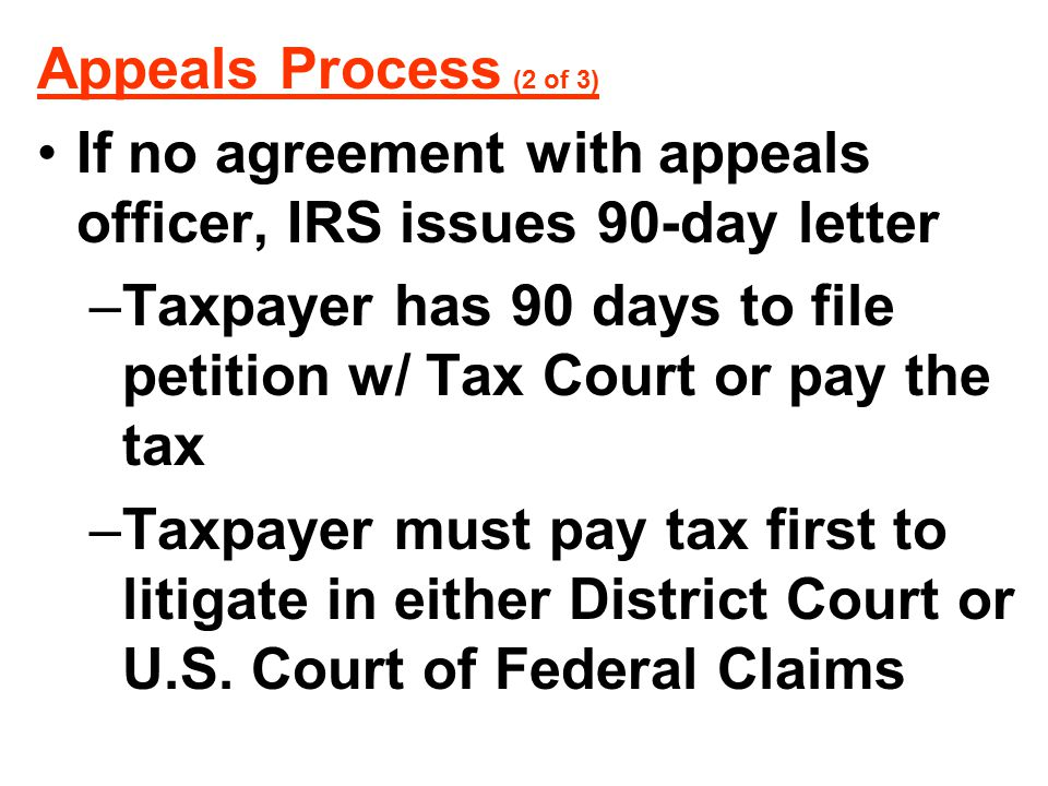 Appeals Process (2 of 3) If no agreement with appeals officer, IRS issues 90-day letter.