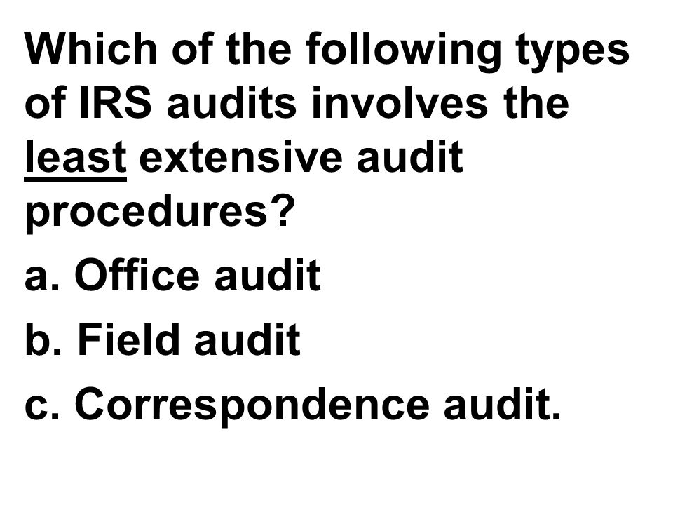 Which of the following types of IRS audits involves the least extensive audit procedures
