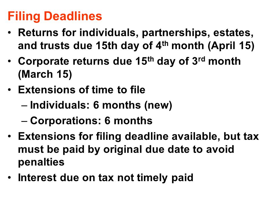 Filing Deadlines Returns for individuals, partnerships, estates, and trusts due 15th day of 4th month (April 15)