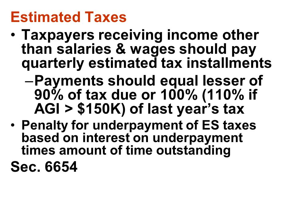 Estimated Taxes Taxpayers receiving income other than salaries & wages should pay quarterly estimated tax installments.