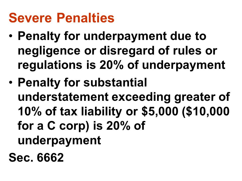 Severe Penalties Penalty for underpayment due to negligence or disregard of rules or regulations is 20% of underpayment.