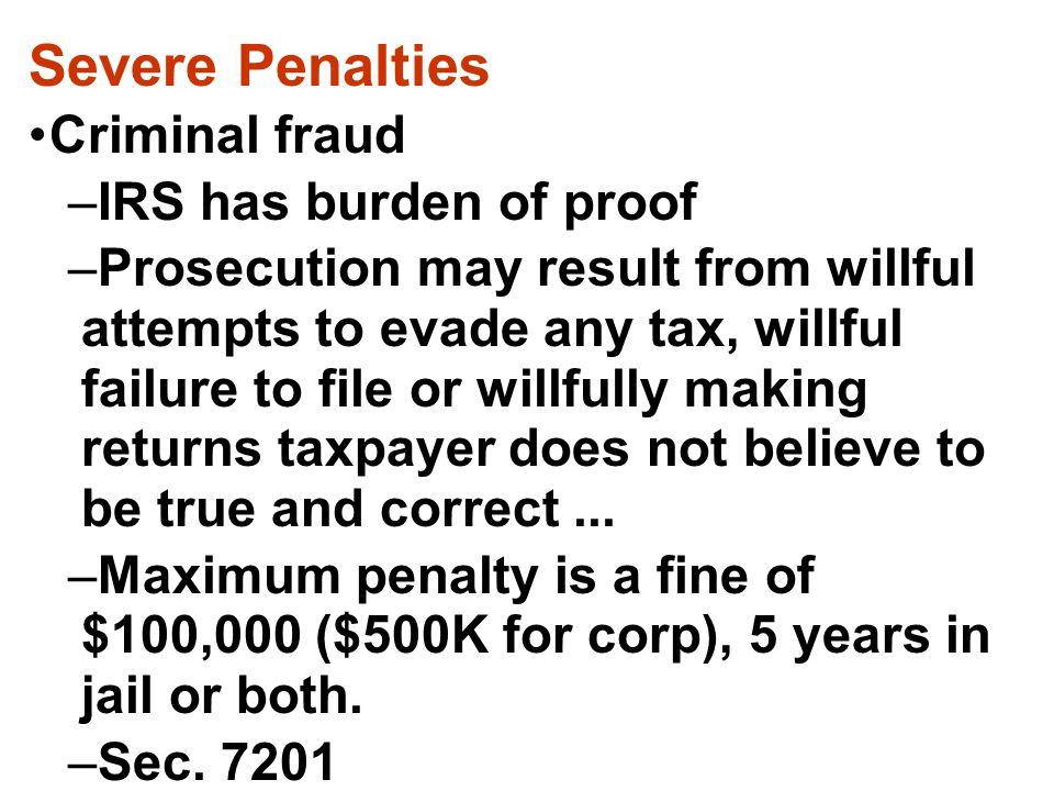 Severe Penalties Criminal fraud IRS has burden of proof