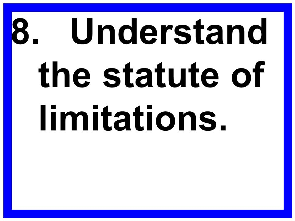 8. Understand the statute of limitations.