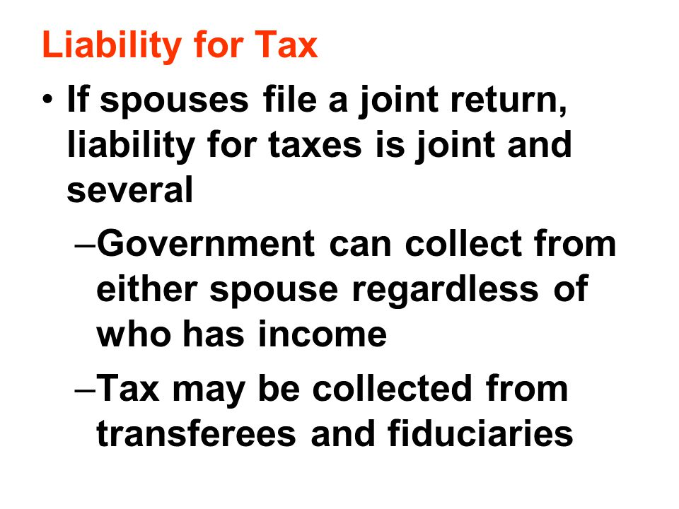 Liability for Tax If spouses file a joint return, liability for taxes is joint and several.
